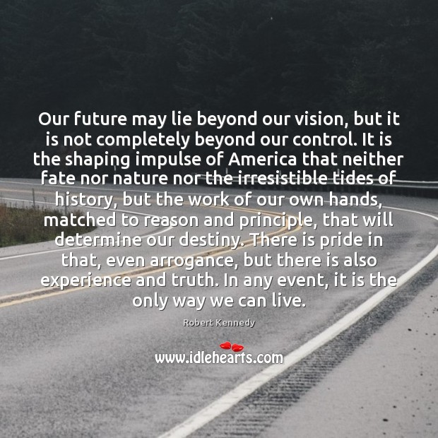 Our future may lie beyond our vision, but it is not completely Image
