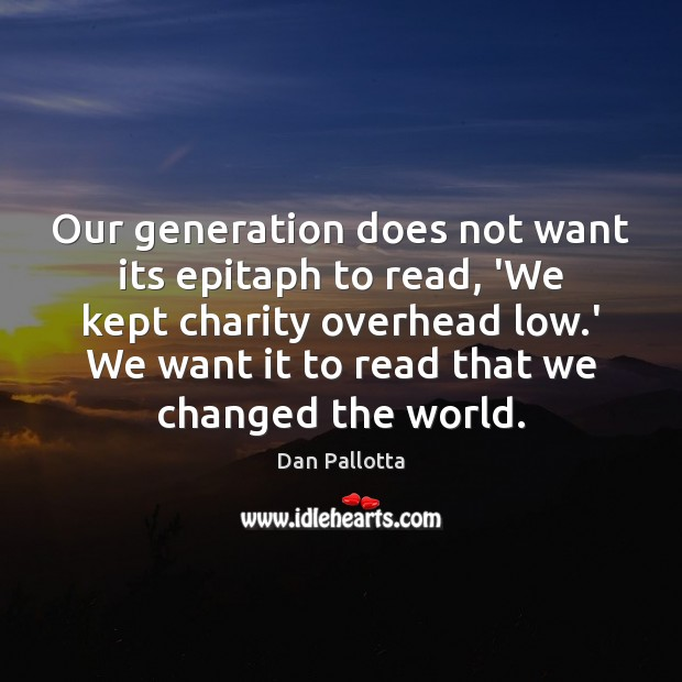 Our generation does not want its epitaph to read, 'We kept charity Image