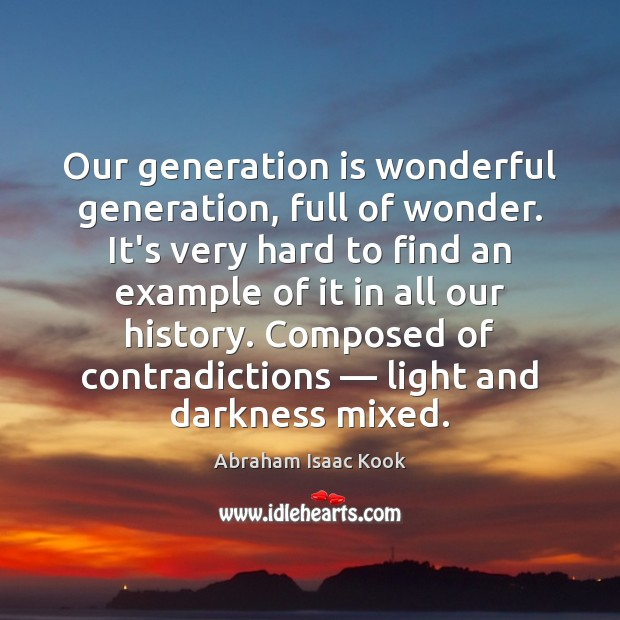 Image, Our generation is wonderful generation, full of wonder. It's very hard to