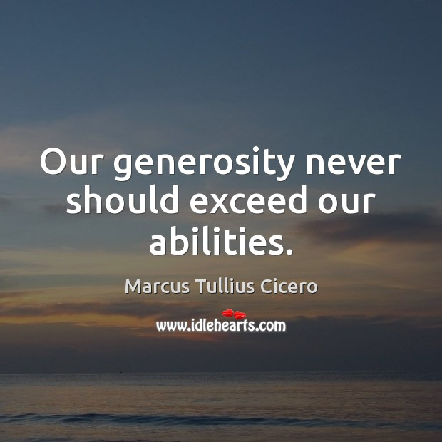 Our generosity never should exceed our abilities. Image