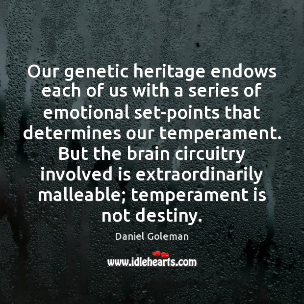 Our genetic heritage endows each of us with a series of emotional Daniel Goleman Picture Quote