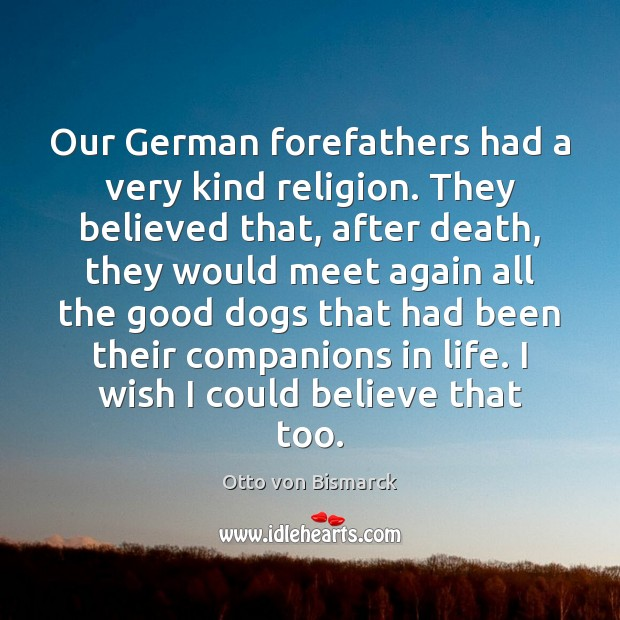 Our German forefathers had a very kind religion. They believed that, after Image