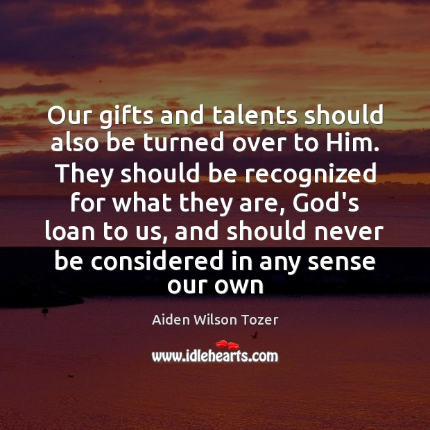 Our gifts and talents should also be turned over to Him. They Image