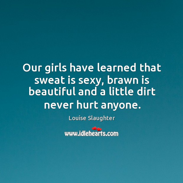 Our girls have learned that sweat is sexy, brawn is beautiful and Image