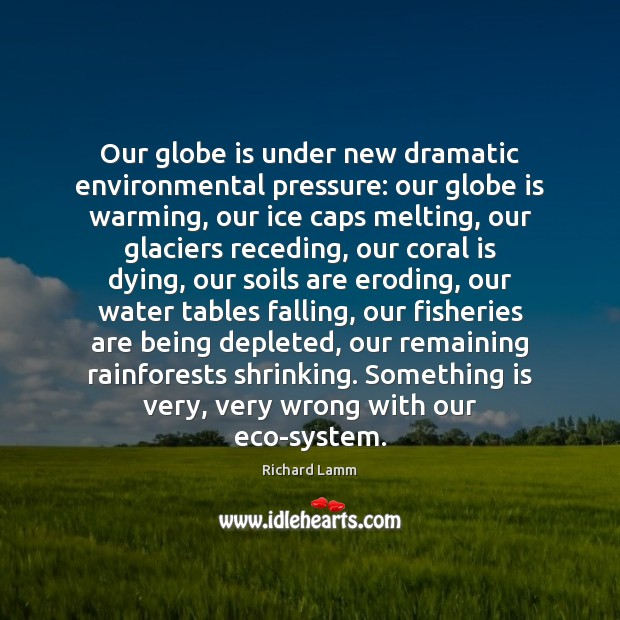Image, Our globe is under new dramatic environmental pressure: our globe is warming,