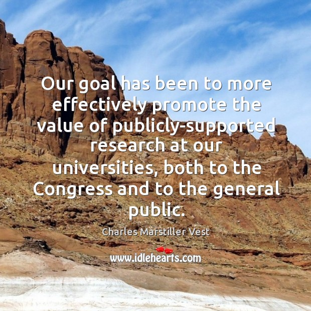 Our goal has been to more effectively promote the value of publicly-supported research at our universities Image