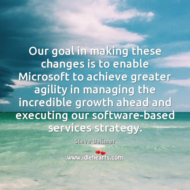 Our goal in making these changes is to enable Microsoft to achieve Image