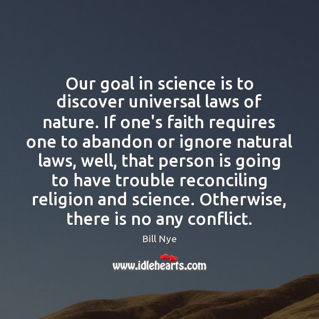Our goal in science is to discover universal laws of nature. If Bill Nye Picture Quote