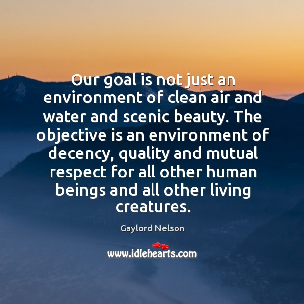 Our goal is not just an environment of clean air and water Image