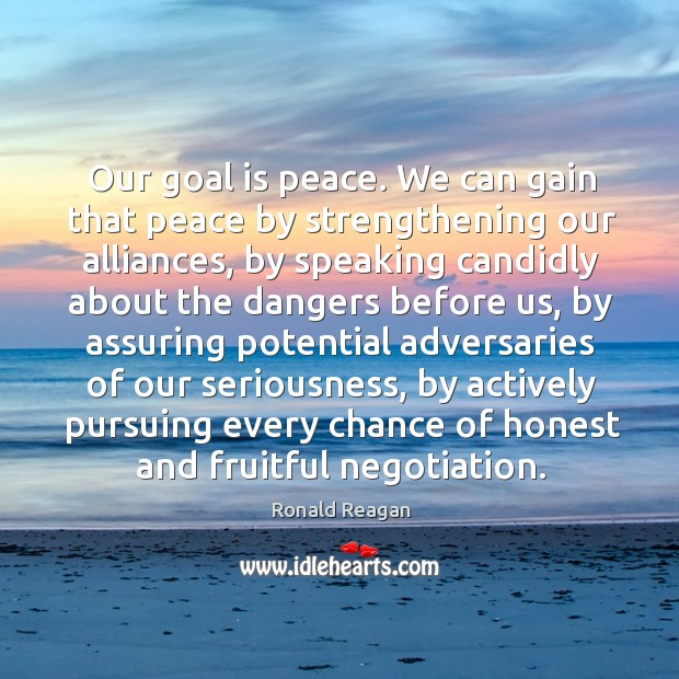 Image, Our goal is peace. We can gain that peace by strengthening our