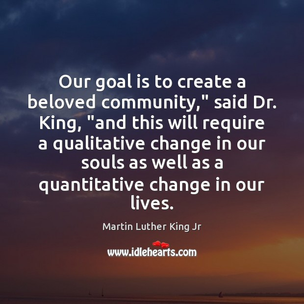 """Image, Our goal is to create a beloved community,"""" said Dr. King, """"and"""