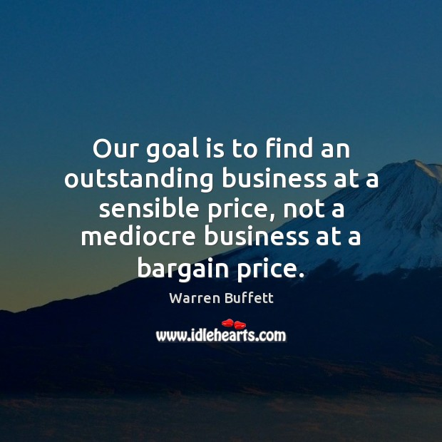 Image, Our goal is to find an outstanding business at a sensible price,