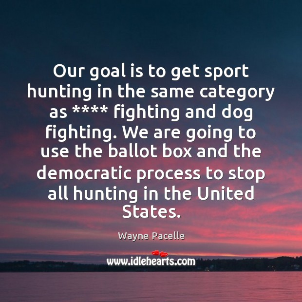 Image, Our goal is to get sport hunting in the same category as ****