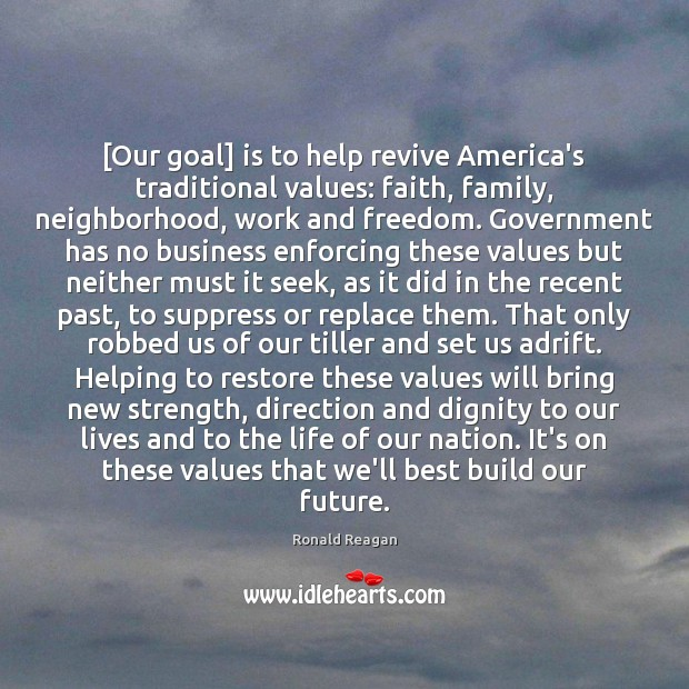 Image, [Our goal] is to help revive America's traditional values: faith, family, neighborhood,