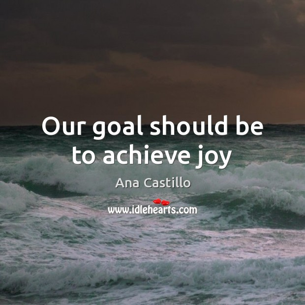 Image, Our goal should be to achieve joy