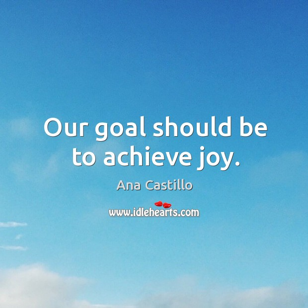 Image, Our goal should be to achieve joy.