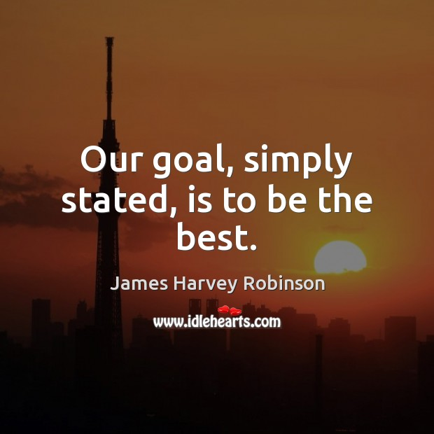 Our goal, simply stated, is to be the best. Image