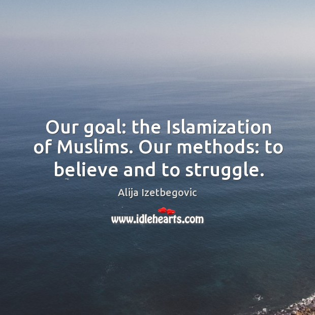 Image, Our goal: the islamization of muslims. Our methods: to believe and to struggle.