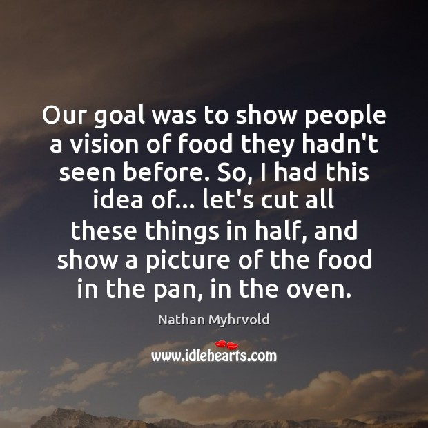 Our goal was to show people a vision of food they hadn't Image