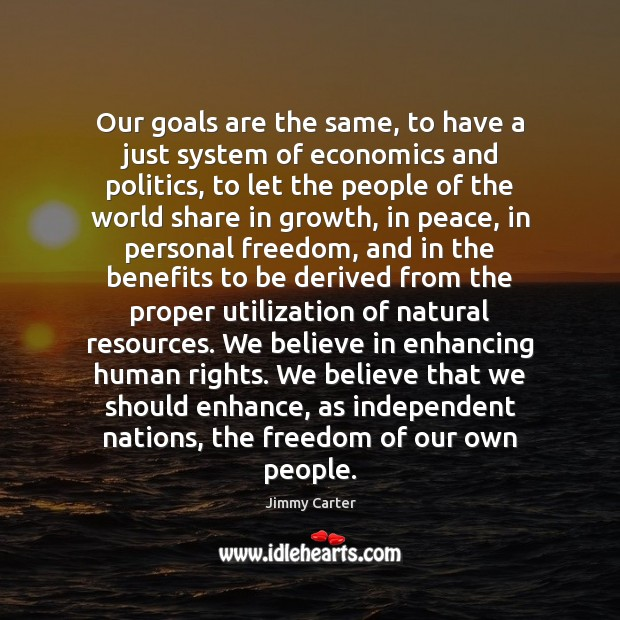 Our goals are the same, to have a just system of economics Jimmy Carter Picture Quote