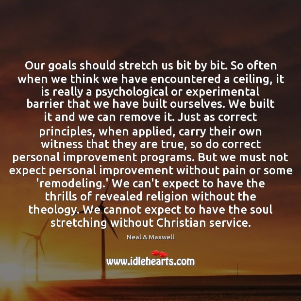 Our goals should stretch us bit by bit. So often when we Image