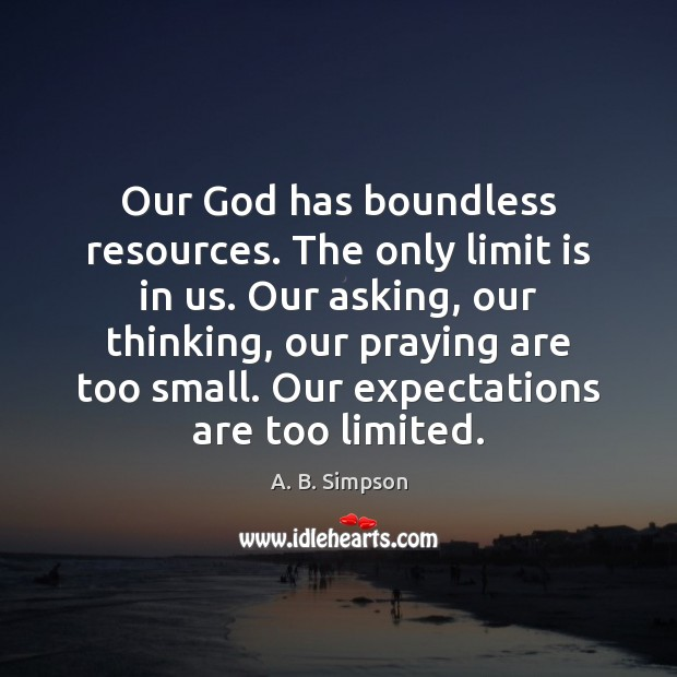 Image, Our God has boundless resources. The only limit is in us. Our