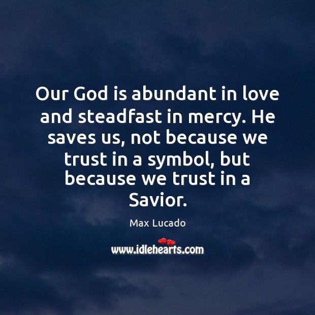 Image, Our God is abundant in love and steadfast in mercy. He saves