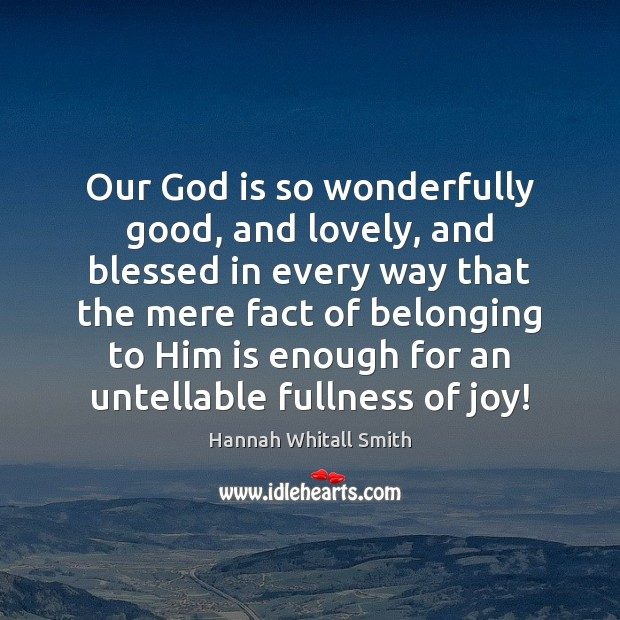 Image, Our God is so wonderfully good, and lovely, and blessed in every