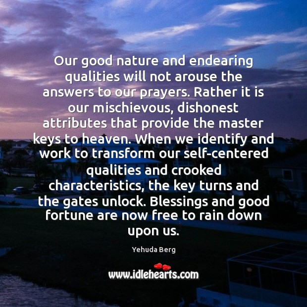 Our good nature and endearing qualities will not arouse the answers to Image