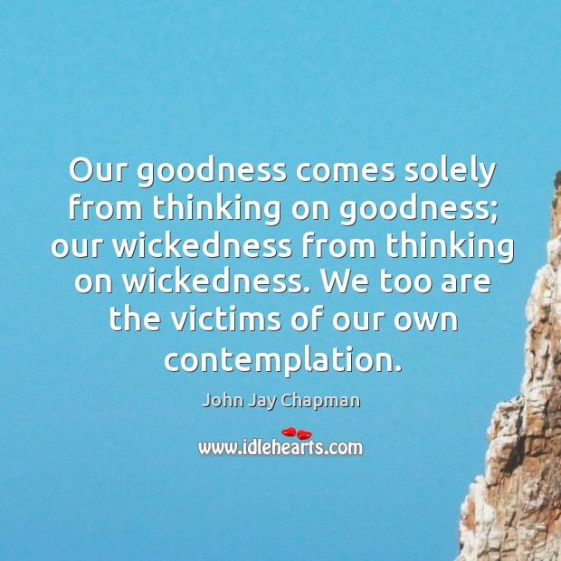 Our goodness comes solely from thinking on goodness; Image