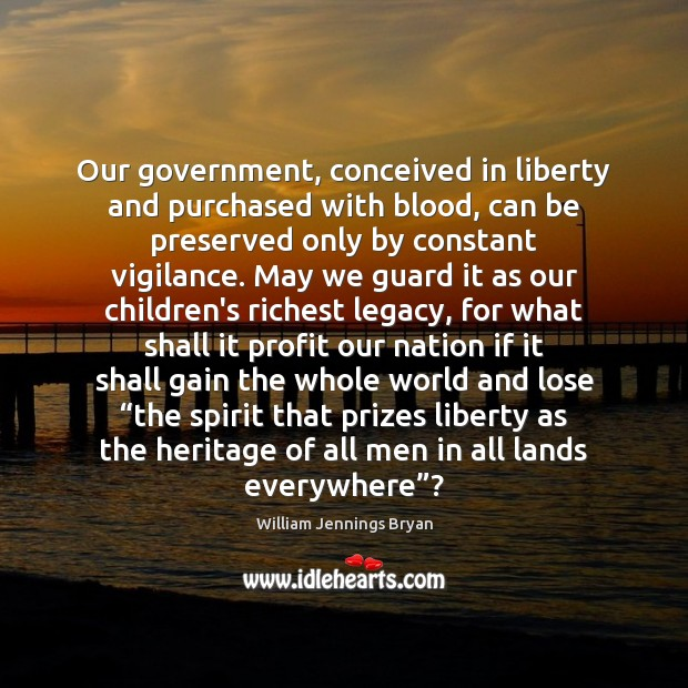 Image, Our government, conceived in liberty and purchased with blood, can be preserved