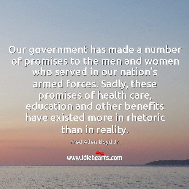 Our government has made a number of promises to the men and women who Image