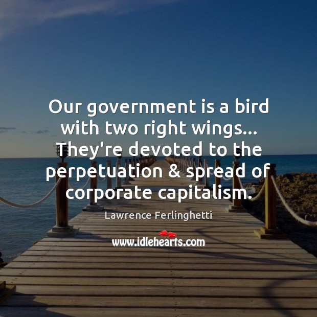 Our government is a bird with two right wings… They're devoted to Lawrence Ferlinghetti Picture Quote