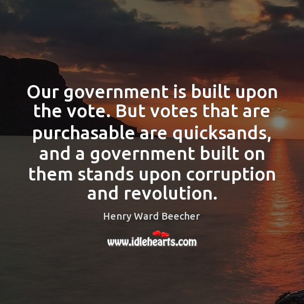 Image, Our government is built upon the vote. But votes that are purchasable