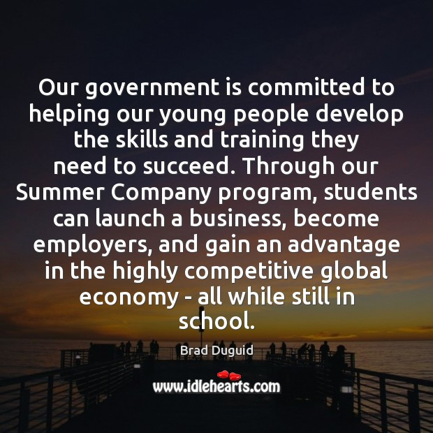 Our government is committed to helping our young people develop the skills Student Quotes Image