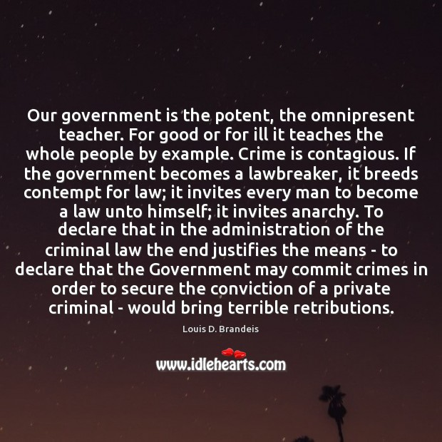 Our government is the potent, the omnipresent teacher. For good or for Image