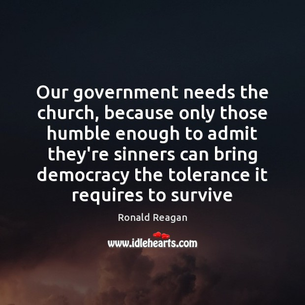 Image, Our government needs the church, because only those humble enough to admit