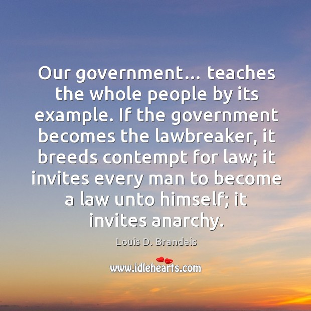 Our government… teaches the whole people by its example. Image