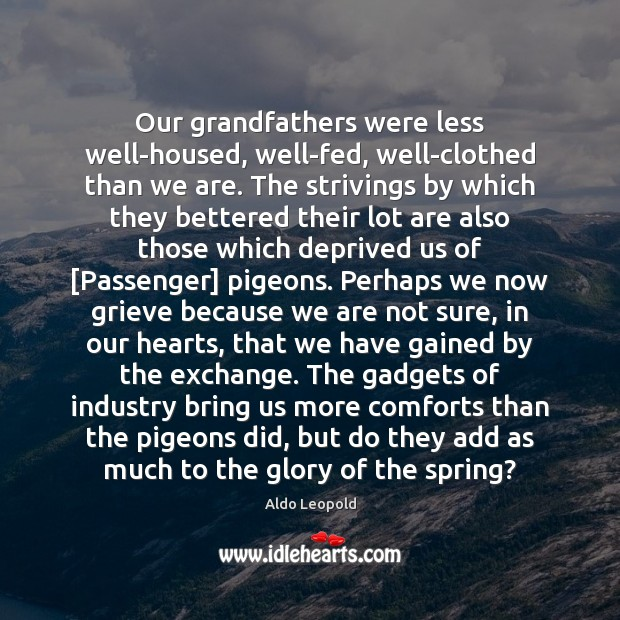 Image, Our grandfathers were less well-housed, well-fed, well-clothed than we are. The strivings