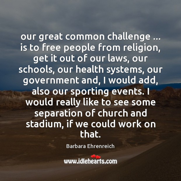 Our great common challenge … is to free people from religion, get it Image