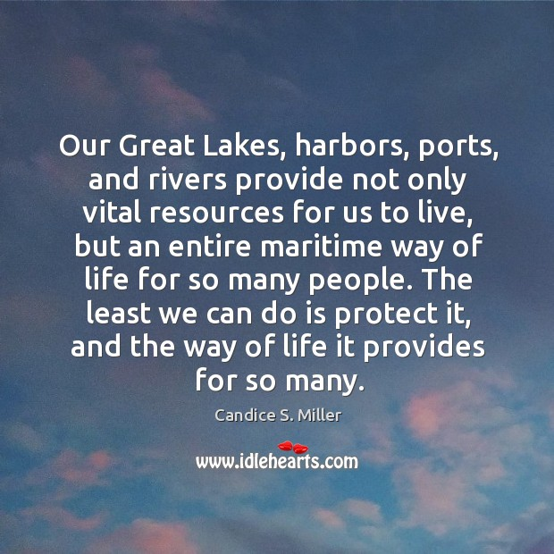 Our great lakes, harbors, ports, and rivers provide not only vital resources for us to live Image