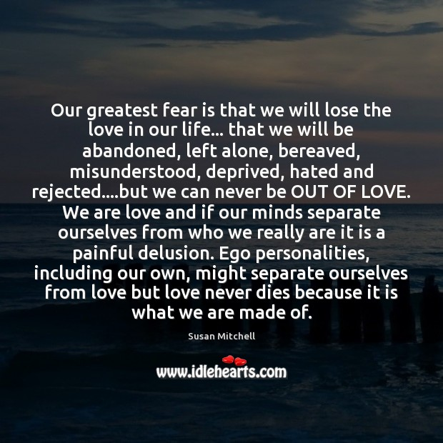 Our greatest fear is that we will lose the love in our Fear Quotes Image
