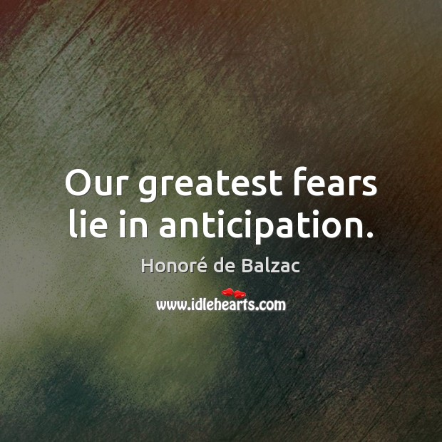 Our greatest fears lie in anticipation. Image