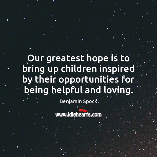Image, Our greatest hope is to bring up children inspired by their opportunities