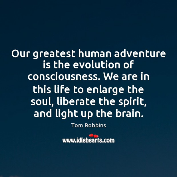 Our greatest human adventure is the evolution of consciousness. We are in Liberate Quotes Image