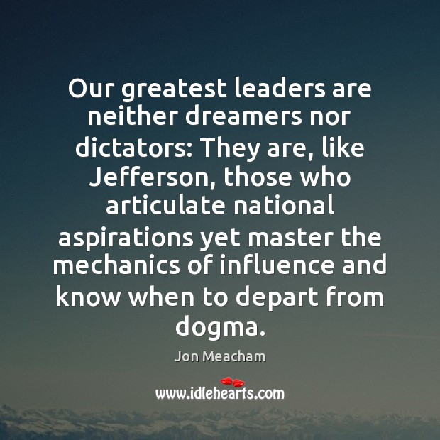 Our greatest leaders are neither dreamers nor dictators: They are, like Jefferson, Image