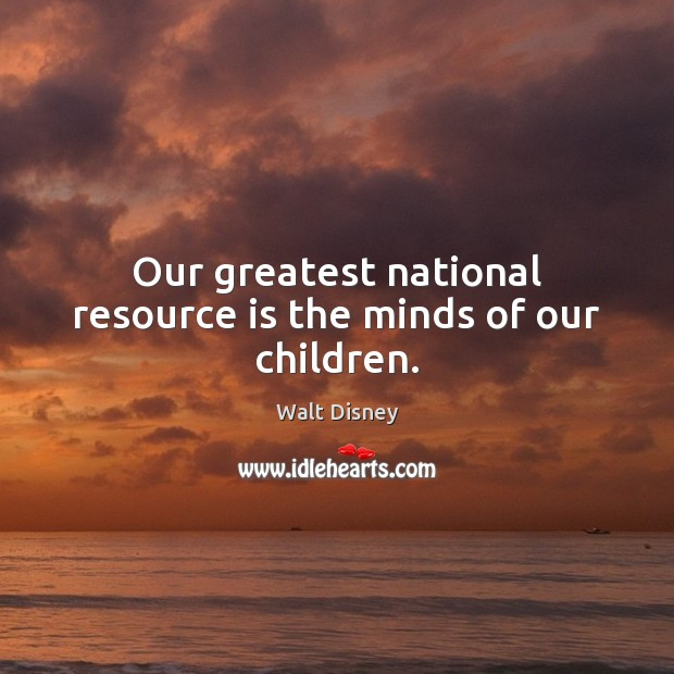 Image, Our greatest national resource is the minds of our children.