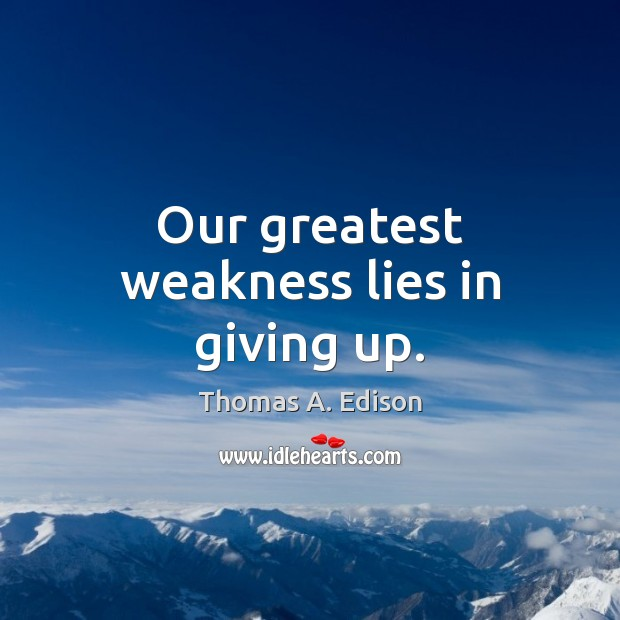 Image, Our greatest weakness lies in giving up.