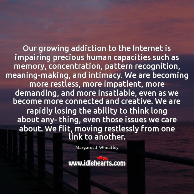 Our growing addiction to the Internet is impairing precious human capacities such Image
