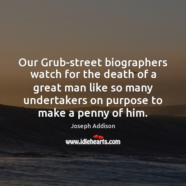 Our Grub-street biographers watch for the death of a great man like Image